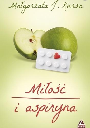 """513774 352x500 2 - Gdyby wystarczyła tylko tabletka....  - """"Miłość i aspiryna"""" Małgorzata J. Kursa"""