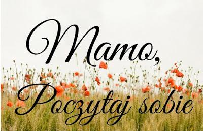 MONDAYS 2 - Mamo, poczytaj sobie - czyli książki dla mam polecane przez blogerki!