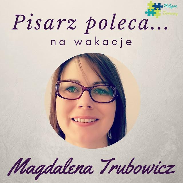PisarzpolecaE28094kopia 2 - Książkę na wakacje poleca... Magdalena Trubowicz