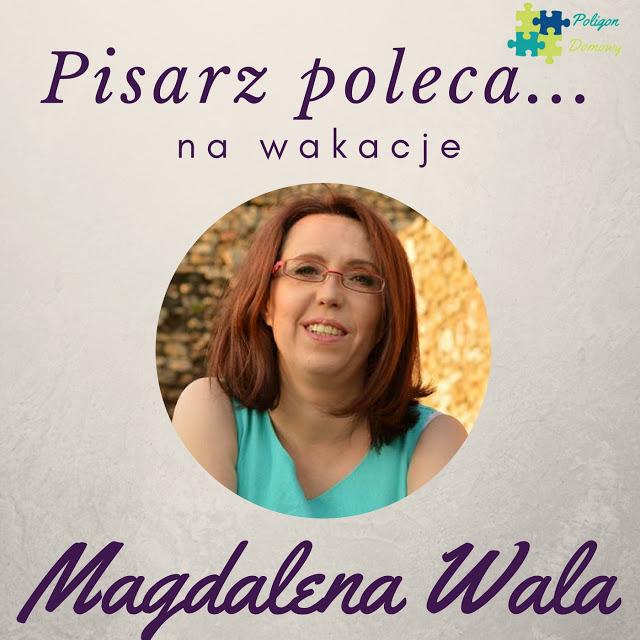 PisarzpolecaE28094kopiaE28094kopiaE28094kopia28129 2 - Książkę na wakacje poleca... Magdalena Wala!