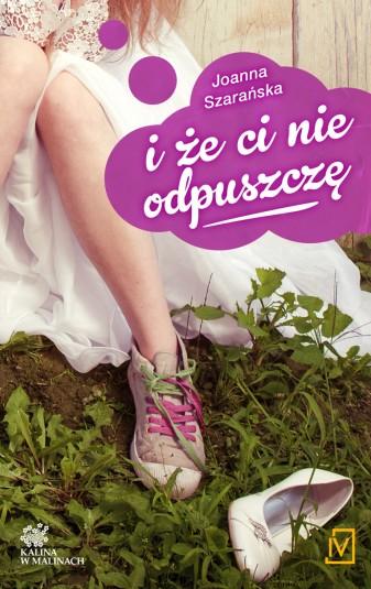 """i ze ci nie odpuszcze v07 337x535 2 - """"I że ci nie odpuszczę"""" Joanna Szarańska"""