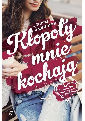 """619425 352x500 2 - """"Kłopoty mnie kochają"""" Joanna Szarańska"""