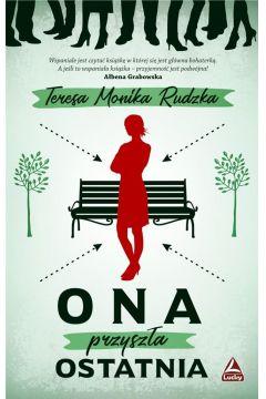 9788365351685 - Ona przyszła ostatnia - Teresa Monika Rudzka
