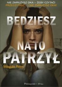 """bedziesz na to patrzyl w iext52968256 - """"Będziesz na to patrzył"""", a ja długo będę o tym myśleć... - Magda Rem"""
