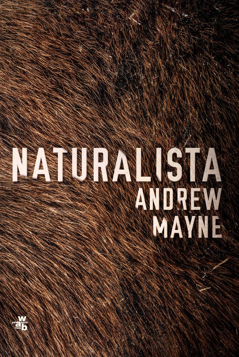 "naturalista b iext53083007 - Szalony naukowiec i zagadka kryminalna - ""Naturalista"" Andrew Mayne"