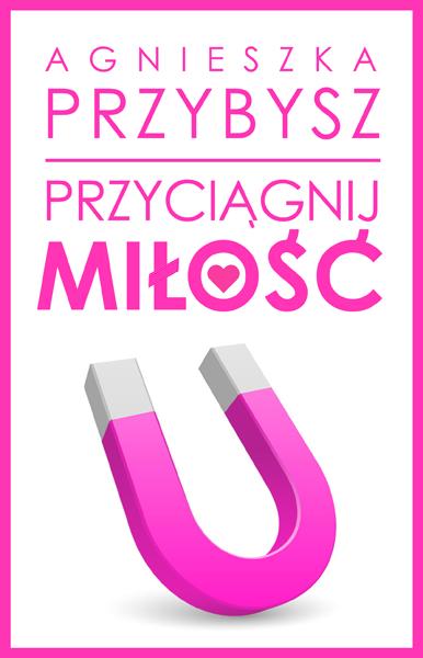 PrzyciagnijMilosc 03 kolor - Przyciągnij miłość - Agnieszka Przybysz