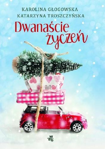 695015 352x500 - Dwanaście życzeń - Głogowska Karolina, Troszczyńska Katarzyna