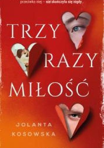 708628 352x500 - Trzy razy miłość - Jolanta Kosowska
