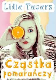 pobrane - Cząstka pomarańczy - Lidia Tasarz